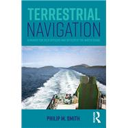 Terrestrial Navigation: A Primer for Deck Officers and Officer of the Watch Exams by Smith; Philip M., 9781138674721