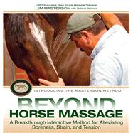 Beyond Horse Massage A Breakthrough Interactive Method for Alleviating Soreness, Strain, and Tension by Masterson, Jim; Reinhold, Stefanie, 9781570764721