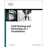 CCIE Routing and Switching v5.1 Foundations Bridging the gap between CCNP and CCIE by Kocharians, Narbik, 9781587144721