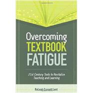Overcoming Textbook Fatigue : 21st Century Tools to Revitalize Teaching and Learning by Lent, Releah Cossett; McTighe, Jay, 9781416614722