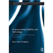 Communicating Mobility and Technology: A Material Rhetoric for Persuasive Transportation by Pflugfelder; Ehren Helmut, 9781472434722
