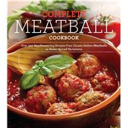 The Everyman's Complete Meatball Cookbook Over 150 Mouthwatering Recipes from Classic Italian Variations to Meatless Meatballs and Asian Spiced Dumplings by Brown, Ellen, 9781604334722
