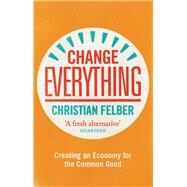 Change Everything by Felber, Christian; Nurmi, Susan; Maskin, Eric, 9781783604722