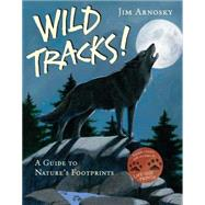 Wild Tracks! A Guide to Nature's Footprints by Arnosky, Jim, 9781454914723