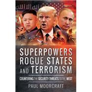 Superpowers, Rogue States and Terrorism by Moorcraft, Paul, 9781473894723