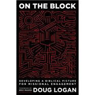 On the Block Developing a Biblical Picture for Missional Engagement by Logan, Doug, 9780802414724