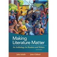 Making Literature Matter An Anthology for Readers and Writers by Schilb, John; Clifford, John, 9781319054724