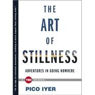 The Art of Stillness Adventures in Going Nowhere by Iyer, Pico, 9781476784724