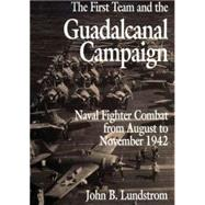 First Team and the Guadalcanal Campaign : Naval Fighter Combat from August to Novenber 1942