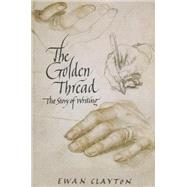 The Golden Thread The Story of Writing by Clayton, Ewan, 9781619024724