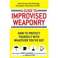 A Guide to Improvised Weaponry by Schappert, Terry; Slutsky, Adam, 9781440584725