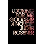 Looking for Mr. Goodbar by Rossner, Judith, 9781476774725
