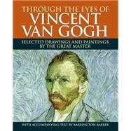 Through the Eyes of Vincent Van Gogh: Revealing the Genius of the Great Master by Barber, Barrington, 9781784044725
