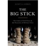The Big Stick by Cohen, Eliot A., 9780465044726
