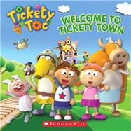 Tickety Toc: Welcome to Tickety Town by Holmes, Anna; Scholastic, 9780545614726