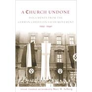 A Church Undone: Documents from the German Christian Faith Movement, 1932-1940 by Solberg, Mary M., 9781451464726