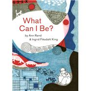 What Can I Be? by Rand, Ann; King, Ingrid Fiksdahl, 9781616894726