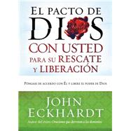 El pacto de Dios con usted para su rescate y liberacion / God's Covenant With You for Your Deliverance & Freedom: Pongase de acuerdo con el y libere el poder de Dios by Eckhardt, John, 9781621364726