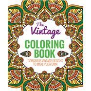 The Vintage Coloring Book Gorgeous Vintage Designs to Make Your Own by Thunder Bay Press, Editors of, 9781626864726