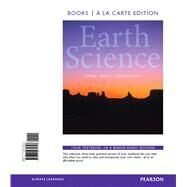 Earth Science, Books a la Carte Edition by Tarbuck, Edward J.; Lutgens, Frederick K.; Tasa, Dennis G., 9780321934727