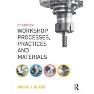 Workshop Processes, Practices and Materials, 5th ed by Black; Bruce, 9781138784727