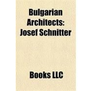 Bulgarian Architects : Josef Schnitter by , 9781156294727