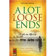 A Lot of Loose Ends: A Vet in Africa by Minor, Roland, 9781909304727