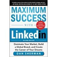 Maximum Success with LinkedIn: Dominate Your Market, Build a Global Brand, and Create the Career of Your Dreams by Sherman, Dan, 9780071834728
