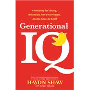 Generational IQ by Shaw, Haydn; Kolbaba, Ginger, 9781414364728