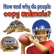 How and Why Do People Copy Animals? by Kalman, Bobbie, 9780778714729