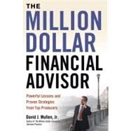The Million-dollar Financial Advisor: Powerful Lessons and Proven Strategies from Top Producers by Mullen, David J., Jr., 9780814414729