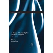 A History of Human Rights Society in Singapore: 1965-2015 by Song; Jiyoung, 9781138694729