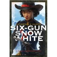 Six-gun Snow White by Valente, Catherynne M.; Bowater, Charlie, 9781481444729