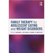 Family Therapy for Adolescent Eating and Weight Disorders: New Applications by Loeb; Katharine L., 9780415714730