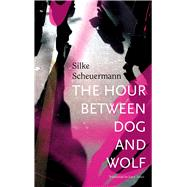 The Hour Between Dog and Wolf by Scheuermann, Silke; Jones, Lucy Renner, 9780857424730