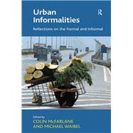 Urban Informalities: Reflections on the Formal and Informal by McFarlane,Colin, 9781138274730
