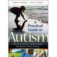 A Practical Guide to Autism What Every Parent, Family Member, and Teacher Needs to Know