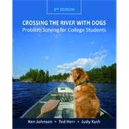 Crossing the River with Dogs: Problem Solving for College Students, 2nd Edition by Ken Johnson; Ted Herr; Judy Kysh, 9780470464731