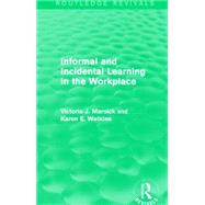 Informal and Incidental Learning in the Workplace (Routledge Revivals) by Marsick; Victoria J., 9781138884731