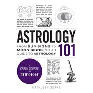 Astrology 101 by Sears, Kathleen, 9781440594731
