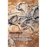 Time Will Clean the Carcass Bones by Perillo, Lucia, 9781556594731