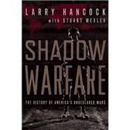 Shadow Warfare The History of America's Undeclared Wars by Hancock, Larry; Wexler, Stuart, 9781619024731