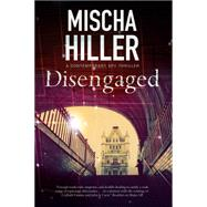 Disengaged: A Technological Thriller Set in London by Hiller, Mischa, 9780727884732