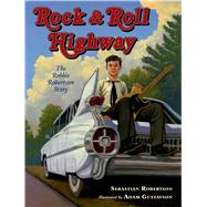 Rock and Roll Highway The Robbie Robertson Story by Robertson, Sebastian; Gustavson, Adam, 9780805094732