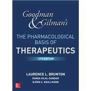 Goodman and Gilman's The Pharmacological Basis of Therapeutics, 13th Edition by Brunton, Laurence; Knollmann, Bjorn; Hilal-Dandan, Randa, 9781259584732