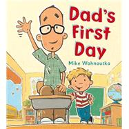 Dad's First Day by Wohnoutka, Mike, 9781619634732