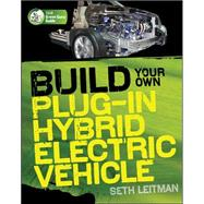 Build Your Own Plug-In Hybrid Electric Vehicle by Leitman, Seth, 9780071614733