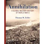 Annihilation A Global Military History of World War II by Zeiler, Thomas, 9780199734733