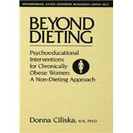 Beyond Dieting: Psychoeducational Interventions For Chronically Obese Women by Ciliska,Donna, 9781138004733