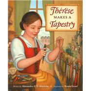 Therèse Makes a Tapestry by Hinrichs, Alexandra S. D.; Graef, Renee, 9781606064733